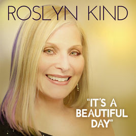It's a Beautiful Day |Roslyn Kind | Songwriter | California